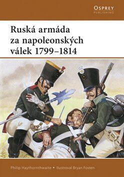 Ruská armáda za napoleonských válek - Philip Haythornthwaite