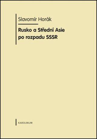 Rusko a Střední Asie po rozpadu SSSR - Slavomír Horák