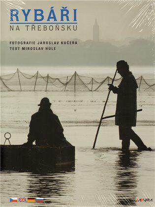 Rybáři na Třeboňsku - Miroslav Hule, Jaroslav Kučera