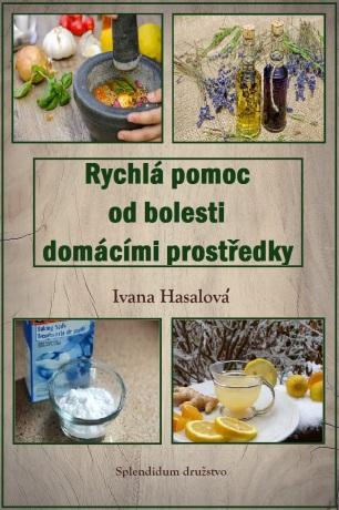 Rychlá pomoc od bolesti domácími prostředky - Ivana Hasalová - e-kniha