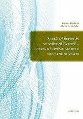Sociální reformy ve střední Evropě - Cesta k novému modelu sociálního státu? - Martin Štefko, Kristina Koldinská