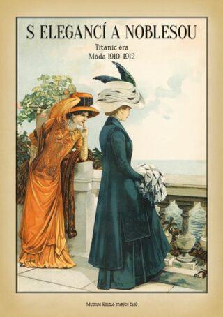 S elegancí a noblesou - Titanic éra Móda 1910-1912 - Zdenka Plchová