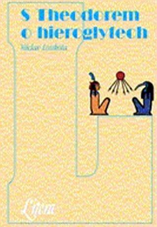 S Theodorem o hieroglyfech - Václav Loukota