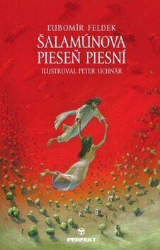 Šalamúnova pieseň piesní - Ľubomír Feldek, Peter Uchnár