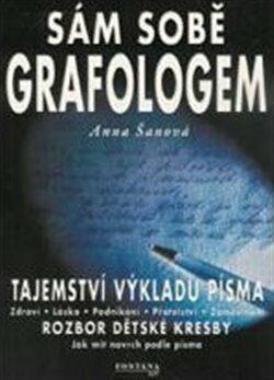 Sám sobě grafologem - Tajemství výkladu písma - Anna Šanová