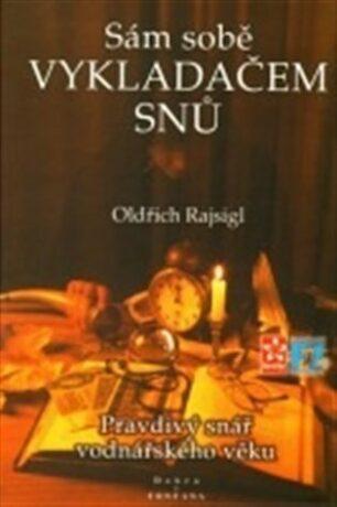 Sám sobě vykladačem snů - Oldřich Rajsigl