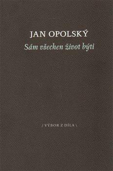 Sám všechen život býti - Jan Opolský