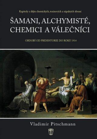 Šamani, alchymisté, chemici a válečníci - Vladimír Pitschmann