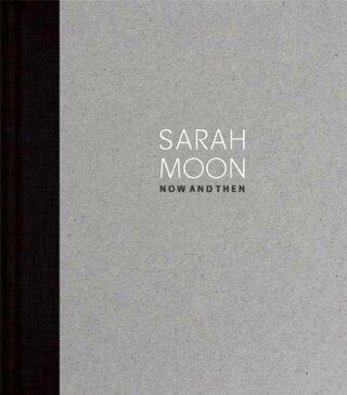 SARAH MOON - Now and Then - Brigitte Woischnik, Ingo Taubhorn