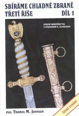 Sbíráme chladné zbraně Třetí říše 1. díl - Johnson Thomas M.