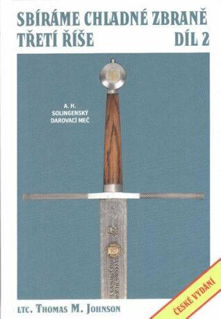 Sbíráme chladné zbraně Třetí říše 2.díl - Johnson Thomas M.