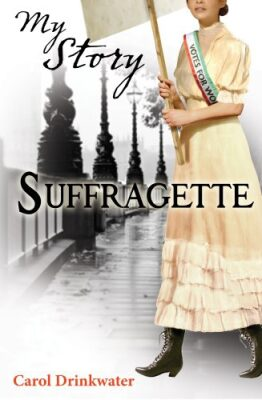 Scholastic - My Story - Suffragette - Carol Drinkwater