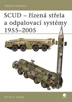 SCUD- řízená střela a odpalovací systémy 1955 - 2005 - Steven J. Zaloga