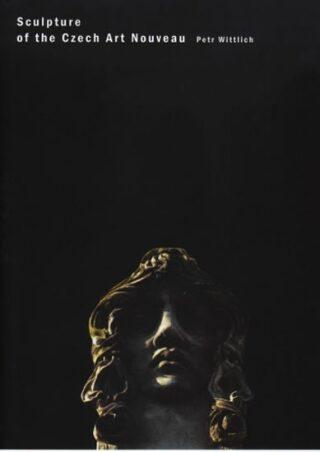 Sculpture of the Czech Art Nouveau - Petr Wittlich