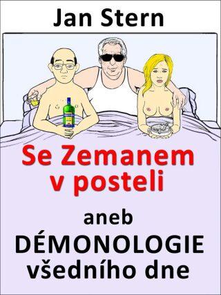 Se Zemanem v posteli aneb démonologie všedního dne - Jan Stern
