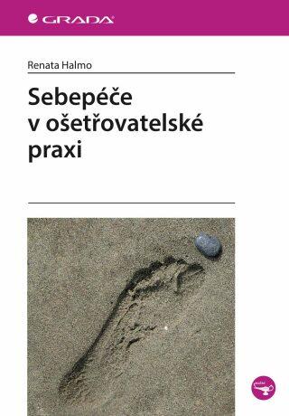 Sebepéče v ošetřovatelské praxi - Renata Halmo - e-kniha