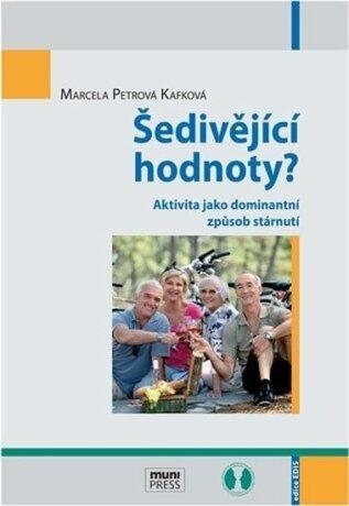 Šedivějící hodnoty? Aktivita jako dominantní způsob stárnutí - Marcela Petrová Kafková