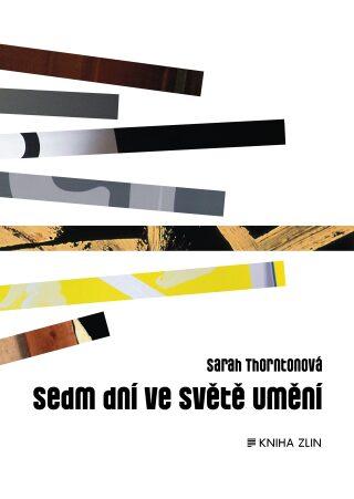 Sedm dní ve světě umění - Sarah Thorntonová