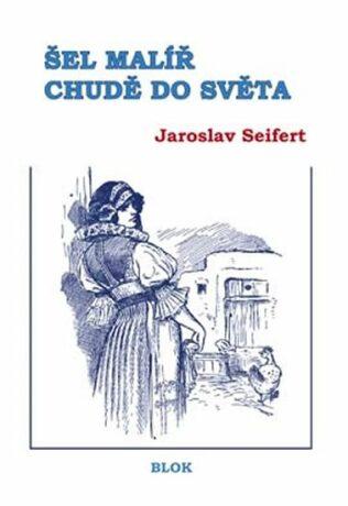 Šel malíř chudě do světa - Jaroslav Seifert