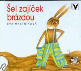 Šel zajíček brázdou   ALBATROS - Eva Mastníková