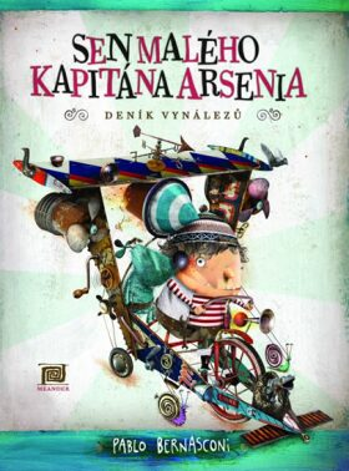 Sen malého kapitána Arsenia (Deník vynálezů) - Bernasconi Pablo
