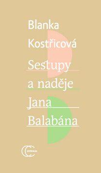 Sestupy a naděje Jana Balabána - Blanka Kostřicová