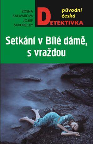 Setkání v Bílé dámě, s vraždou - Josef Škvorecký, Zdena Salivarová