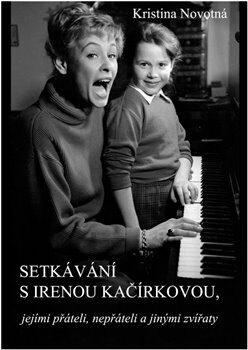 Setkávání s Irenou Kačírkovou, jejími přáteli, nepřáteli a jinými zvířaty - Kristina Novotná