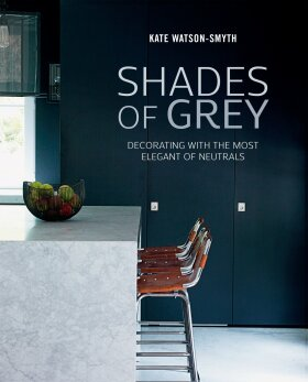 Shades of Grey - Decorating with the most elegant of neutrals - Kate Watson-Smyth