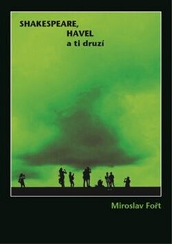 Shakespeare, Havel a ti druzí - Fořt Miroslav