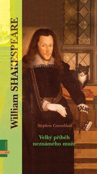 Shakespeare Velký příběh neznámého muže - Stephen Greenblatt