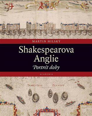 Shakespearova Anglie - Martin Hilský