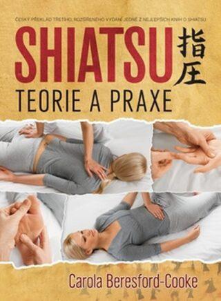 Shiatsu - teorie a praxe - Carola Beresford-Cooke