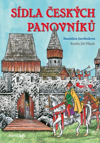 Sídla českých panovníků - Stanislava Jarolímková, Jiří Filípek