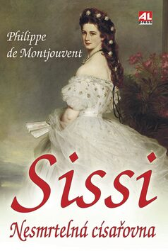Sissi nesmrtelná císařovna - Philippe de Montjouvent