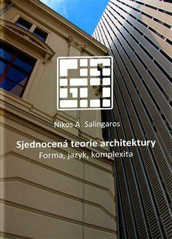Sjednocená teorie architektury - Martin Horáček, Nikos A. Salingaros