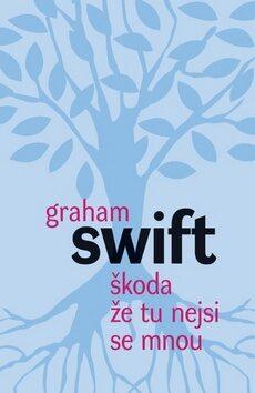 Škoda že tu nejsi se mnou - Graham Swift