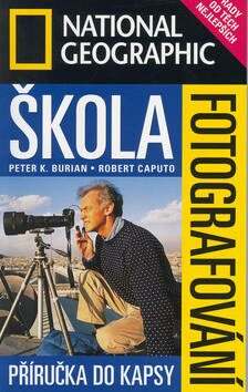 Škola fotografování - Příručka do kapsy - Robert Caputo, Peter K. Burian
