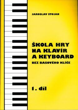 Škola hry na klavír a keyboard 1.díl - Jaroslav Stojan