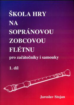 Škola hry na sopránovou zobcovou flétnu 1 - Jaroslav Stojan