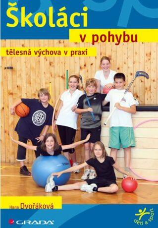 Školáci v pohybu - tělesná výchova v praxi - Hana Dvořáková