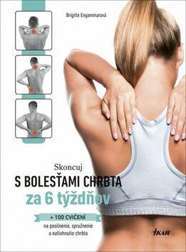 Skoncuj s bolesťami chrbta za 6 týždňov - Brigitte Engammareová
