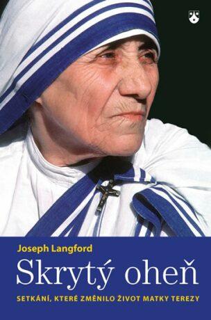 Skrytý oheň - Setkání, které změnilo život Matky Terezy - Langford Joseph