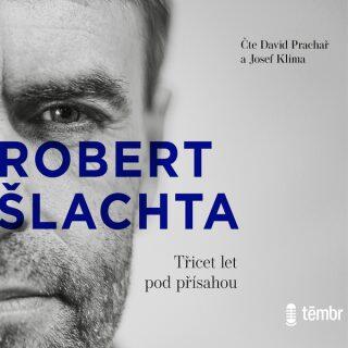 Šlachta - Třicet let pod přísahou - Josef Klíma, Robert Šlachta