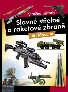 Slavné střelné a raketová zbraně - Jiří Macoun
