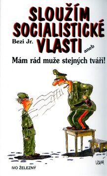 Sloužím socialistické vlasti - Lubomír Lichý, Jr. Bezi