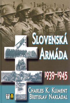 Slovenská armáda 1939-1945 - Charles K. Kliment, Břetislav Nakládal
