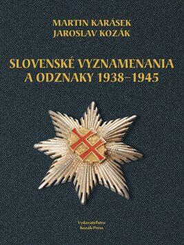 Slovenské vyznamenania a odznaky 1938 - 1945 - Jaroslav Kozák, Martin Karásek