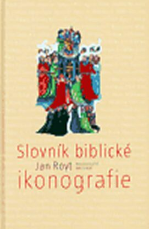Slovník biblické ikonografie - Jan Royt, Dagmar Hamsíková
