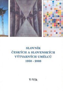 Slovník českých a slovenských výtvarných umělců 19.díl 1950 - 2008 (V - Vik) - kol.,